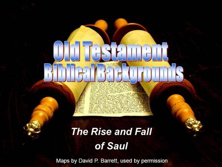 The Rise and Fall of Saul Maps by David P. Barrett, used by permission.