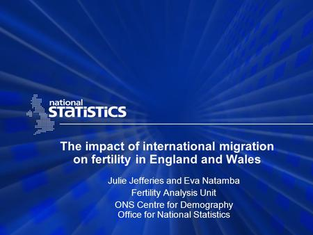 The impact of international migration on fertility in England and Wales Julie Jefferies and Eva Natamba Fertility Analysis Unit ONS Centre for Demography.