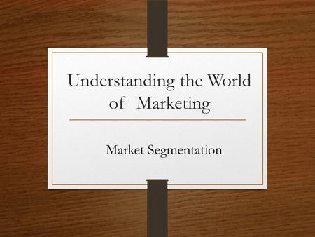 Understanding the World of Marketing Market Segmentation.