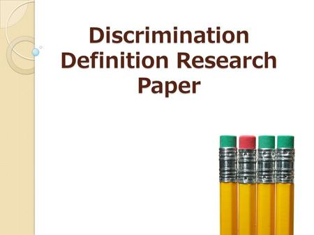 Discrimination Definition Research Paper. A definition essay… * Defines a word, term, or concept in depth, through research on what a specific subject.
