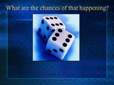 What are the chances of that happening?. What is probability? The mathematical expression of the chances that a particular event or outcome will happen.