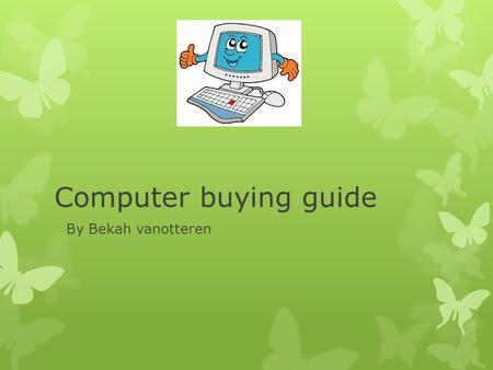 Computer buying guide By Bekah vanotteren. Cpu,s.