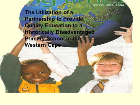 The Utilization of a Partnership to Provide Quality Education to a Historically Disadvantaged Primary School in the Western Cape.