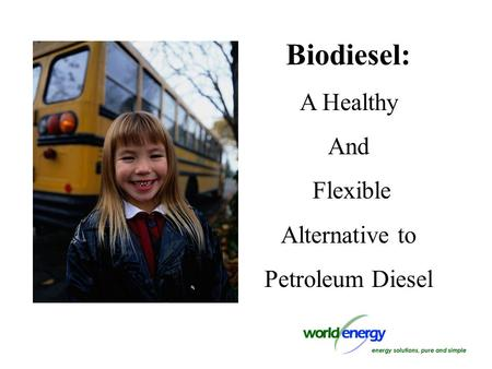 Biodiesel: A Healthy And Flexible Alternative to Petroleum Diesel.