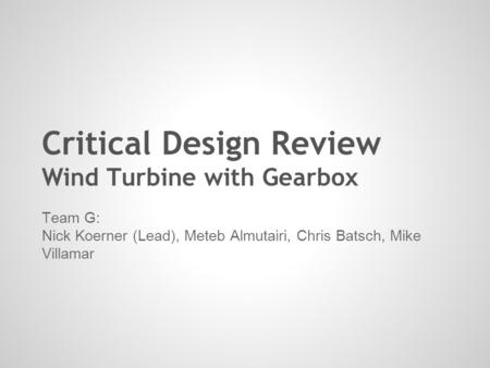 Critical Design Review Wind Turbine with Gearbox