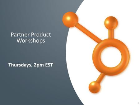 1 Partner Product Workshops Thursdays, 2pm EST. Inbound Marketing Overview Recognition Training Program Announcements/Calendar 1 2 3 4 Agenda Attitude/Final.