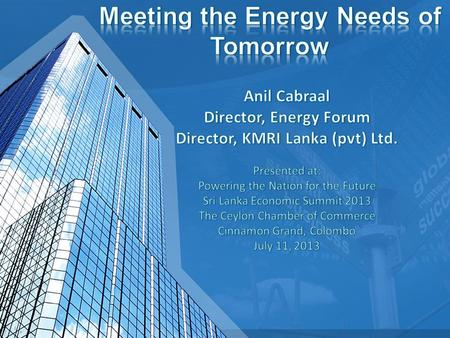Energy today and trends What are the priorities? Meeting the energy needs of tomorrow.