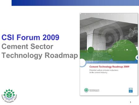 1 CSI Forum 2009 Cement Sector Technology Roadmap.