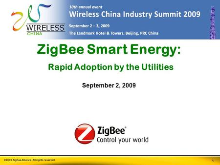 ©2009 ZigBee Alliance. All rights reserved. 1 ZigBee Smart <strong>Energy</strong>: Rapid Adoption by the Utilities September 2, 2009.