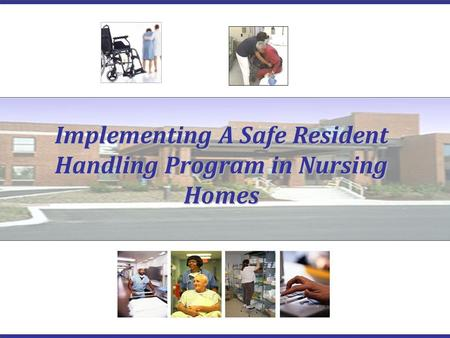 Implementing A Safe Resident Handling Program in Nursing Homes.