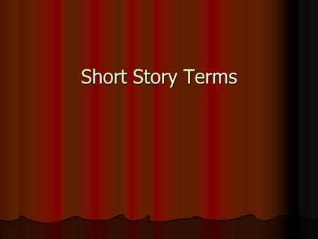 Short Story Terms. Conflict Conflict: is the struggle between the main character and an opposing force. Conflict: is the struggle between the main character.