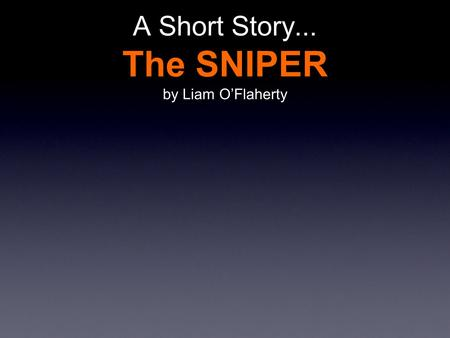 A Short Story... The SNIPER by Liam O'Flaherty