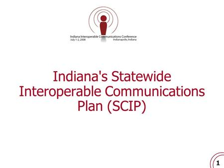 1 Indiana's Statewide Interoperable Communications Plan (SCIP)