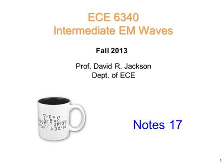Prof. David R. Jackson Dept. of ECE Fall 2013 Notes 17 ECE 6340 Intermediate EM Waves 1.