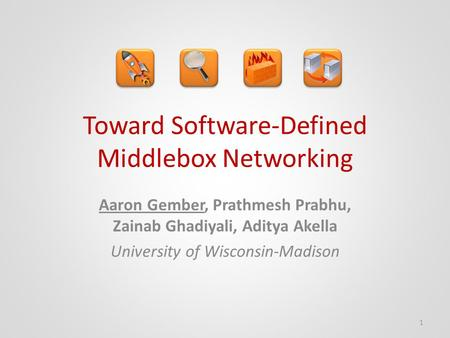 Toward Software-Defined Middlebox Networking Aaron Gember, Prathmesh Prabhu, Zainab Ghadiyali, Aditya Akella University of Wisconsin-Madison 1.