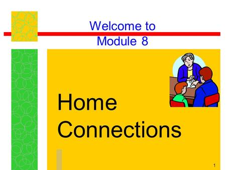 Welcome to Module 8 Home Connections.