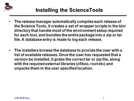 Julie McEnery1 Installing the ScienceTools The release manager automatically compiles each release of the Science Tools, it creates a set of wrapper scripts.