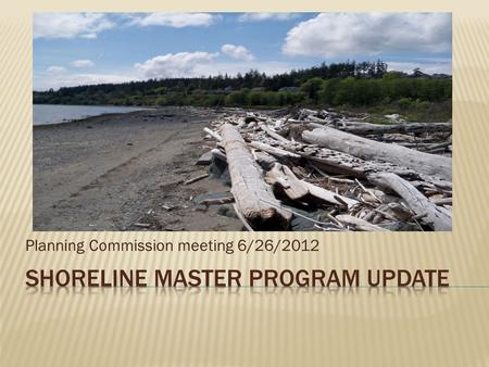 Planning Commission meeting 6/26/2012.  Update on DOE Comments  Review Chapter 4 - Shoreline Use Provisions  Questions.