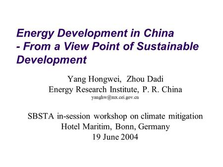 Energy Development in China - From a View Point of Sustainable Development Yang Hongwei, Zhou Dadi Energy Research Institute, P. R. China
