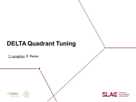 DELTA Quadrant Tuning Y. Levashov, E. Reese. 2 Tolerances for prototype quadrant tuning Magnet center deviations from a nominal center line < ± 50  m.