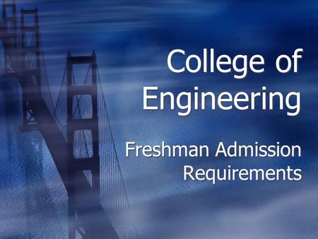 College of Engineering Freshman Admission Requirements.