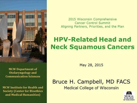 2015 Wisconsin Comprehensive Cancer Control Summit Aligning Partners, Priorities, and the Plan HPV-Related Head and Neck Squamous Cancers May 28, 2015.