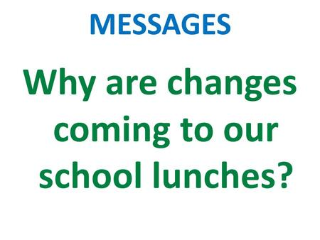 Why are changes coming to our school lunches? MESSAGES.