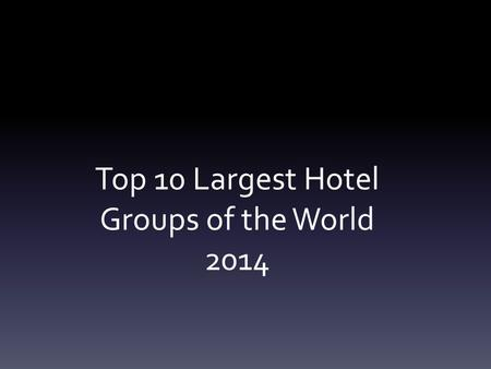 Top 10 Largest <strong>Hotel</strong> <strong>Groups</strong> <strong>of</strong> the World 2014. 10. Carlson - Worldwide World Class Hospitality and Travel This <strong>group</strong> was founded in 1960 in Copenhagen.