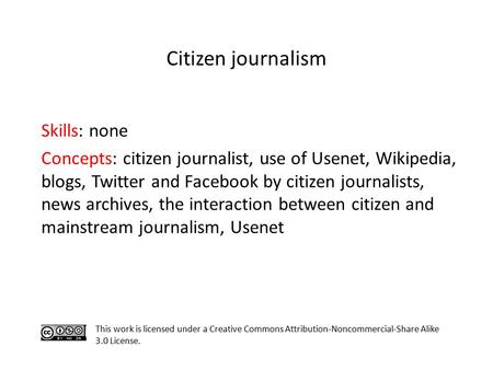 Skills: none Concepts: citizen journalist, use of Usenet, Wikipedia, blogs, Twitter and Facebook by citizen journalists, news archives, the interaction.