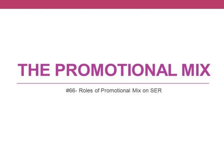 THE PROMOTIONAL MIX #66- Roles of Promotional Mix on SER.