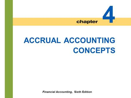 4-1 ACCRUAL ACCOUNTING CONCEPTS Financial Accounting, Sixth Edition 4.