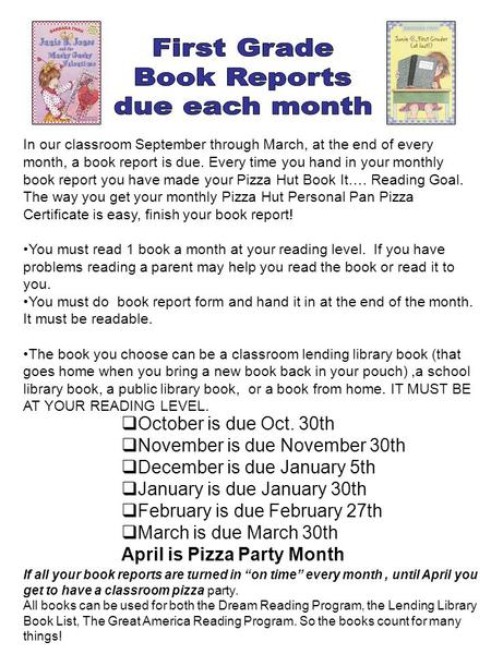 In our classroom September through March, at the end of every month, a book report is due. Every time you hand in your monthly book report you have made.