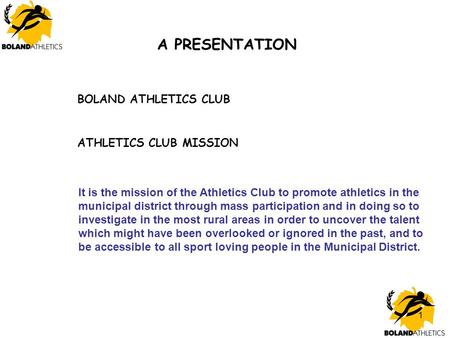1 A PRESENTATION It is the mission of the Athletics Club to promote athletics in the municipal district through mass participation and in doing so to investigate.