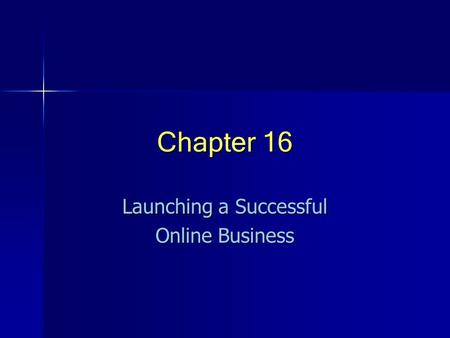 Chapter 16 Launching a Successful Online Business.