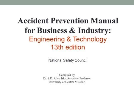 Accident Prevention <strong>Manual</strong> for Business & Industry: Engineering & Technology 13th edition National Safety Council Compiled by Dr. S.D. Allen Iske, Associate.