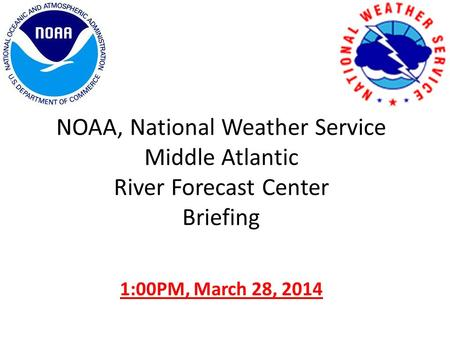 NOAA, National Weather Service Middle Atlantic River Forecast Center Briefing 1:00PM, March 28, 2014.