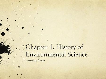 Chapter 1: History of Environmental Science Learning Goals.