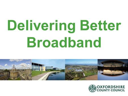 Delivering Better Broadband. Broadband Programme Update Broader Picture – Why is broadband important nationally? BDUK and DEFRA explained The Picture.