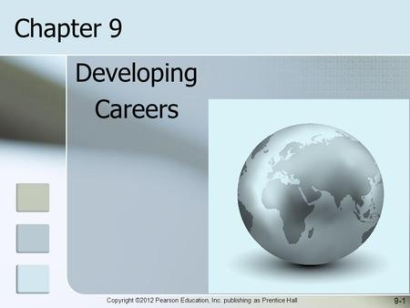Copyright ©2012 Pearson Education, Inc. publishing as Prentice Hall Developing Careers 9-1 Chapter 9.