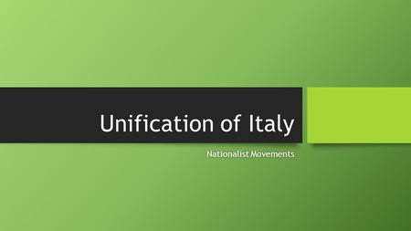 Unification of Italy Nationalist MovementsNationalist Movements.
