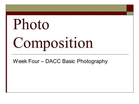 Photo Composition Week Four – DACC Basic Photography.