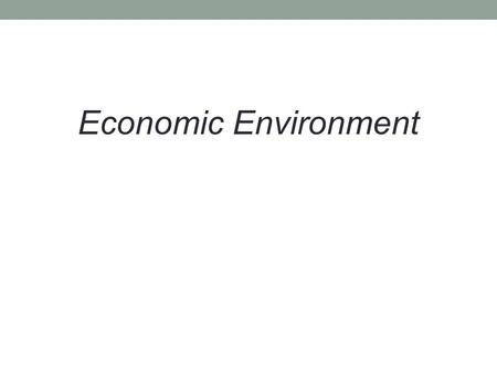Economic Environment. Meaning of Economic Environment: Those Economic factors which have their affect on the working of the business is known as economic.