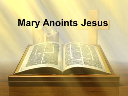 Mary Anoints Jesus. Mark 14v1-9 Now the Passover and the Feast of Unleavened Bread were only two days away. The chief priests and the teachers of the.
