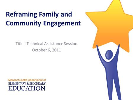 Reframing Family and Community Engagement Title I Technical Assistance Session October 6, 2011.