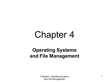 Chapter 4: Operating Systems and File Management 1 Operating Systems and File Management Chapter 4.