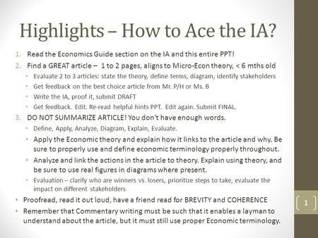 Highlights – How to Ace the IA? 1.Read the Economics Guide section on the IA and this entire PPT! 2.Find a GREAT article – 1 to 2 pages, aligns to Micro-Econ.