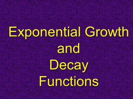 Exponential Growth and Decay Functions. What is an exponential function? An exponential function has the form: y = ab x Where a is NOT equal to 0 and.