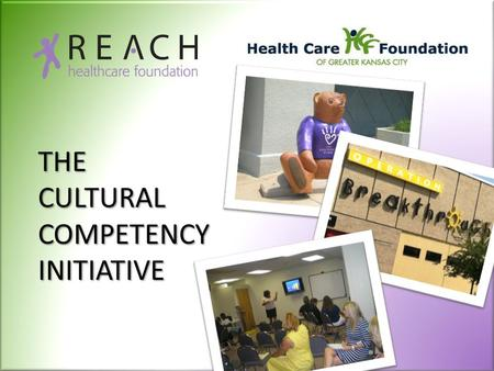 THE CULTURAL COMPETENCY INITIATIVE. The REACH Healthcare Foundation is a nonprofit charitable organization dedicated to improving access to health care.