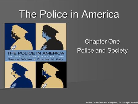 © 2011 The McGraw-Hill Companies, Inc. All rights reserved. The Police in America Chapter One Police and Society.
