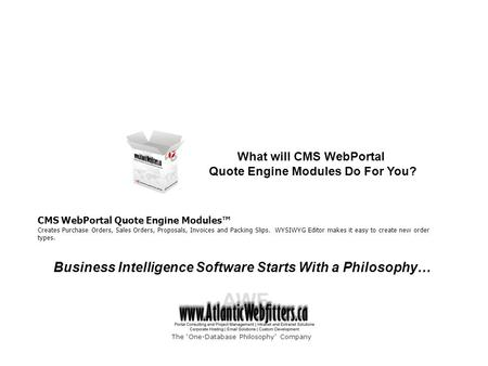Business Intelligence Software Starts With a Philosophy… CMS WebPortal Quote Engine Modules™ Creates Purchase Orders, Sales Orders, Proposals, Invoices.